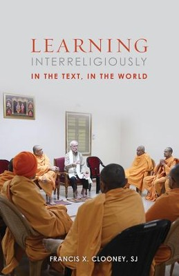 Learning Interreligiously: In the Text, in the World  -     By: Francis X. Clooney