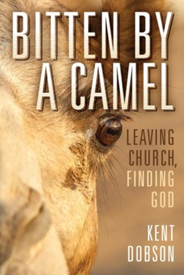 Bitten By a Camel: Leaving Church, Finding God  -     By: Kent Dobson