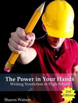 The Power in Your Hands: Writing Nonfiction in High School  Textbook (Second Edition)  -     By: Sharon Watson