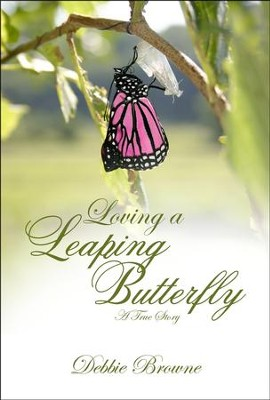 Loving a Leaping Butterfly: A True Story  -     By: Debbie Browne