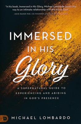 Immersed in His Glory: A Supernatural Guide to Experiencing and Abiding in God's Presence  -     By: Michael Lombardo