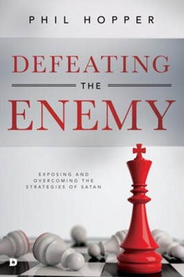Defeating the Enemy: Exposing and Overcoming the  Strategies of Satan  -     By: Phil Hopper