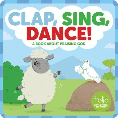 Clap, Sing, Dance!: A Book about Praising God   -     By: Jennifer Hilton, Kristen McCurry