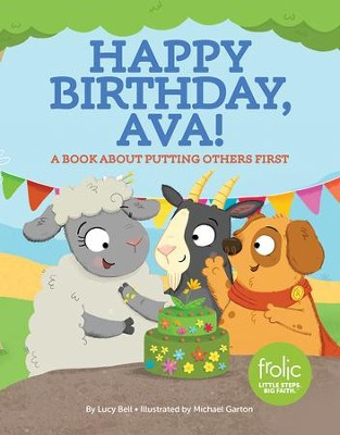 Happy Birthday, Ava!: A Book about Putting Others First   -     By: Lucy Bell     Illustrated By: Michael Garton