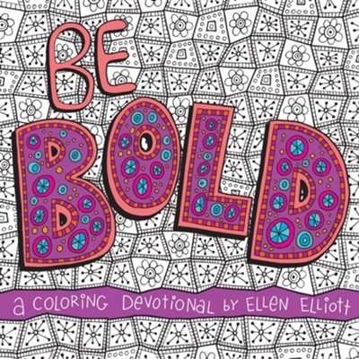 Be Bold: A Coloring Devotional  -     By: Ellen Elliott