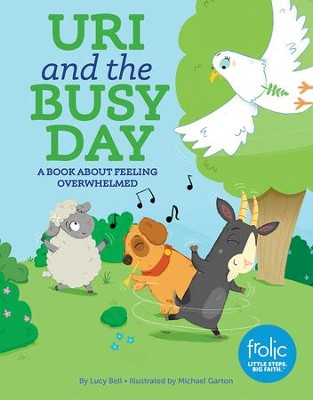 Uri and the Busy Day: A Book about Feeling Overwhelmed   -     By: Lucy Bell     Illustrated By: Michael Garton