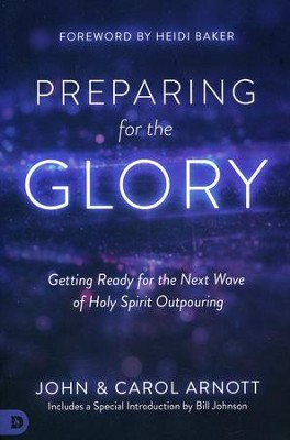 Preparing for the Glory: Getting Ready for the Next Wave of Holy Spirit Outpouring  -     By: John Arnott, Carol Arnott