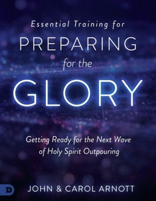 Essential Training for Preparing for the Glory: Getting Ready for the Next Wave of Holy Spirit Outpouring  -     By: John Arnott, Carol Arnott