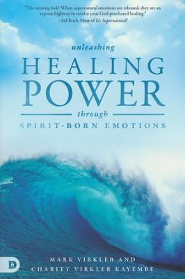 Unleashing Healing Power Through Spirit-Born Emotions: Experiencing God Through Kingdom Emotions  -     By: Mark Virkler, Charity Kayembe