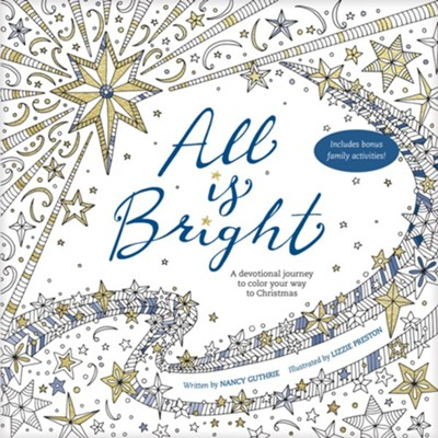 All Is Bright: A Devotional Journey to Color Your Way to Christmas  -     By: Nancy Guthrie     Illustrated By: Lizzie Preston