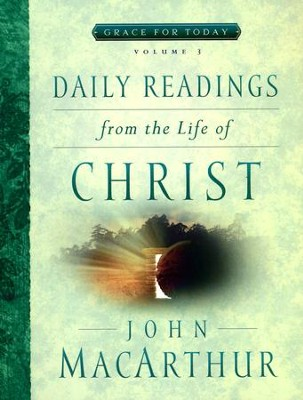 Daily Readings From the Life of Christ, Volume 3  -     By: John MacArthur