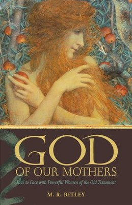 God of Our Mothers: Face to Face with Powerful Women of the Old Testament - eBook  -     By: M.R. Ritley