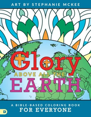 Glory Above All the Earth: A Bible-Based Coloring Book for Everyone  -     By: Stephanie McKee