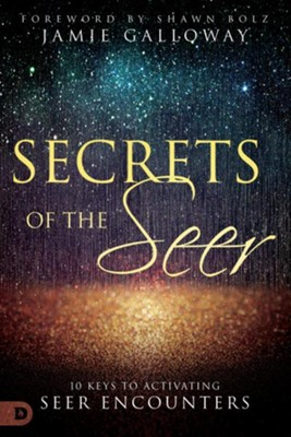 Secrets of the Seer: Releasing Heaven's Supernatural Realities Into the Natural World  -     By: Jamie Galloway