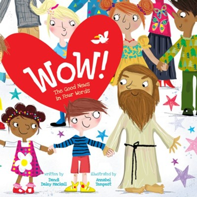 Wow!: The Good News in Four Words  -     By: Dandi Daley Mackall    Illustrated By: Annabel Tempest