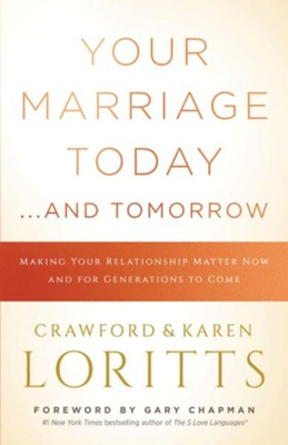 Your Marriage Today . . . and Tomorrow: Making Your Relationship Matter Now and for Generations to Come  -     By: Crawford Loritts Jr., Karen Loritts
