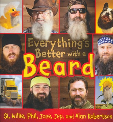 Everything is Better with a Beard   -     By: Si Robertson, Willie Robertson, Phil Robertson, Jase Robertson