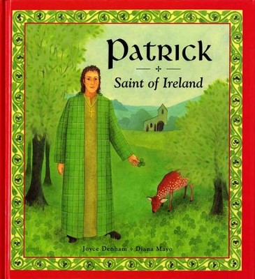 Patrick: Saint of Ireland  -     By: Joyce Denham     Illustrated By: Diana Mayo
