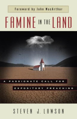 Famine in the Land: A Passionate Call for Expository Preaching (Softcover)  -     By: Steven J. Lawson