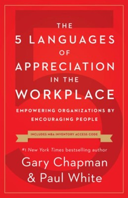 The 5 Languages of Appreciation in the Workplace, repackaged: Empowering Organizations by Encouraging People  -     By: Gary Chapman, Paul White