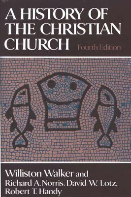 A History of the Christian Church, 4th Edition   -     By: Williston Walker