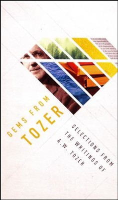 Gems from Tozer: Selections from the Writings of A.W. Tozer  -     By: A.W. Tozer