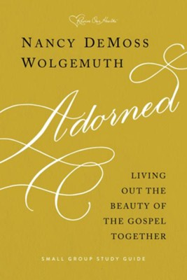 Adorned Study Guide: Living Out the Beauty of the Gospel Together  -     By: Nancy DeMoss Wolgemuth