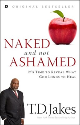Naked and Not Ashamed: It's Time to Reveal What God Longs to Heal  -     By: T.D. Jakes