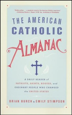 The American Catholic Almanac: A Daily Reader of Patriots, Saints, Rogues, and Ordinary People Who Changed the United States  -     By: Brian Burch