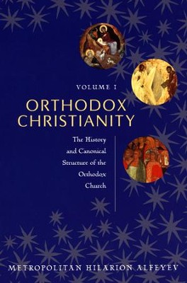 Orthodox Christianity, Volume 1: The History and Canonical Structure  -     By: Metropolitan Hilarion Alfeyev
