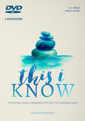 This I Know DVD: Trusting Your Unknown Future to a Known God  -     By: Laura Dingman
