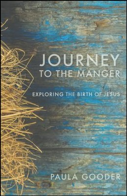 Journey to the Manger: Exploring the Birth of Jesus  -     By: Paula Gooder