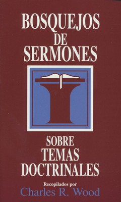 Bosquejos de Sermones Sobre Temas Doctrinales   -     By: Charles R. Wood