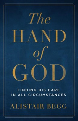 The Hand of God, repackaged: Finding His Care in All Circumstances  -     By: Alistair Begg