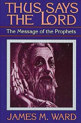 Thus Says the Lord: The Message of the Prophets  -     By: James M. Ward