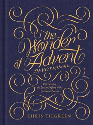 The Wonder of Advent Devotional: Experiencing the Love and Glory of the Christmas Season  -     By: Chris Tiegreen
