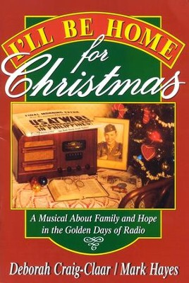 I'll Be Home for Christmas: A Musical about Family & Hope in the Golden Days of Radio  -     By: Deborah Craig-Claar