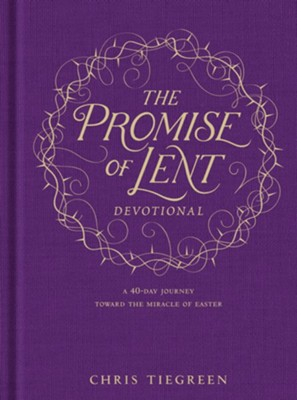 The Promise of Lent Devotional: A 40-day Journey Toward the Miracle of Easter  -     By: Chris Tiegreen