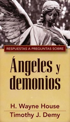 Respuestas a preguntas sobre angeles y demonios, Answers to Common Questions About Angels and Demons  -     By: H. Wayne House, Timothy J. Demy