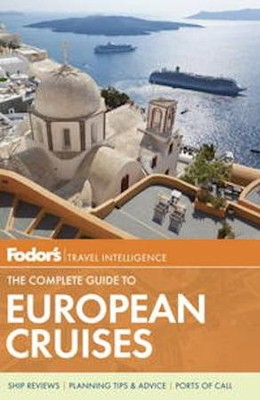 Fodor's The Complete Guide to European Cruises: A Cruise Lover's Guide to Selecting the Right Trip, with All the Best Ports of Call  -     By: Fodor's