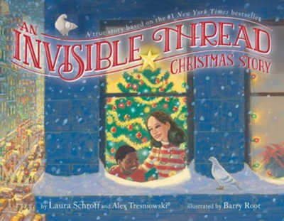 An Invisible Thread Christmas Story  -     By: Laura Schroff, Alex Tresniowski     Illustrated By: Barry Root