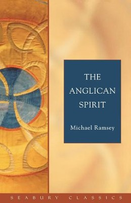 The Anglican Spirit: Seabury Classics - eBook  -     Edited By: Dale Coleman     By: Michael Ramsey