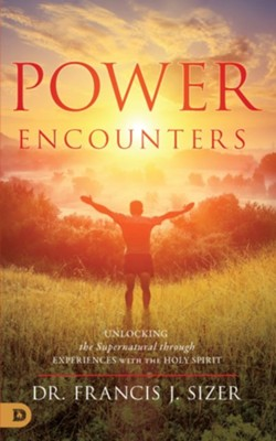 Power Encounters: Unlocking the Supernatural  Through Experiences with the Holy Spirit  -     By: Frank Sizer