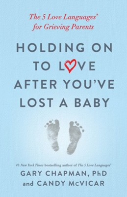 Holding on to Love After You've Lost a Baby: The 5 Love Languages for Grieving Parents  -     By: Gary Chapman, Candy McVicar