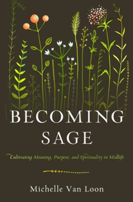 Becoming Sage: Cultivate Meaning, Purpose and Spirituality in Midlife  -     By: Michelle Van Loon
