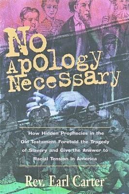 No Apology Necessary: How Hidden Prophecies in the Old  Testament Foretold the Tragedy of S  -     By: Earl Carter