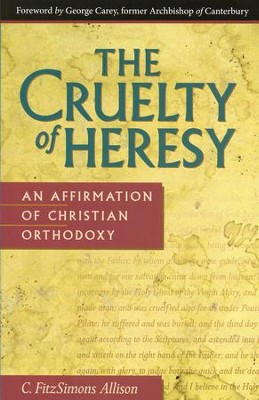 The Cruelty of Heresy: An Affirmation of Christian Orthodoxy - eBook  -     By: C. FitzSimons Allison
