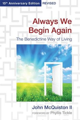 Always We Begin Again: The Benedictine Way of Living,15th Anniversary Edition, Revised - eBook  -     By: John McQuiston II