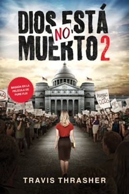 Dios No Está Muerto 2  (God's Not Dead 2)  -     By: Travis Thrasher