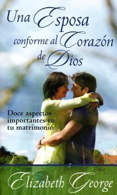 Una Esposa Conforme al Corazón de Dios  (A Wife After God's Own Heart)    -     By: Elizabeth George